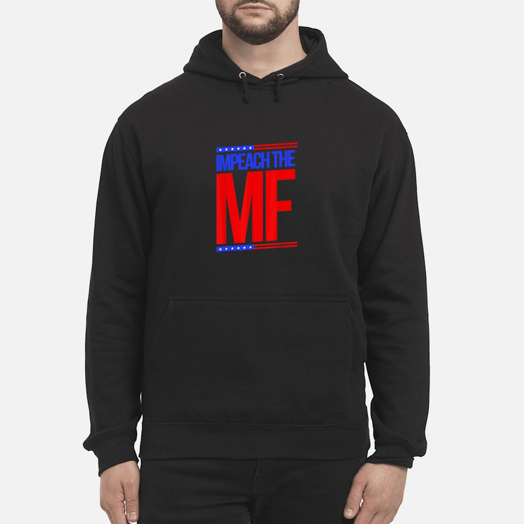 Anti Trump Impeach the MF Mother Fucker Shirt hoodie