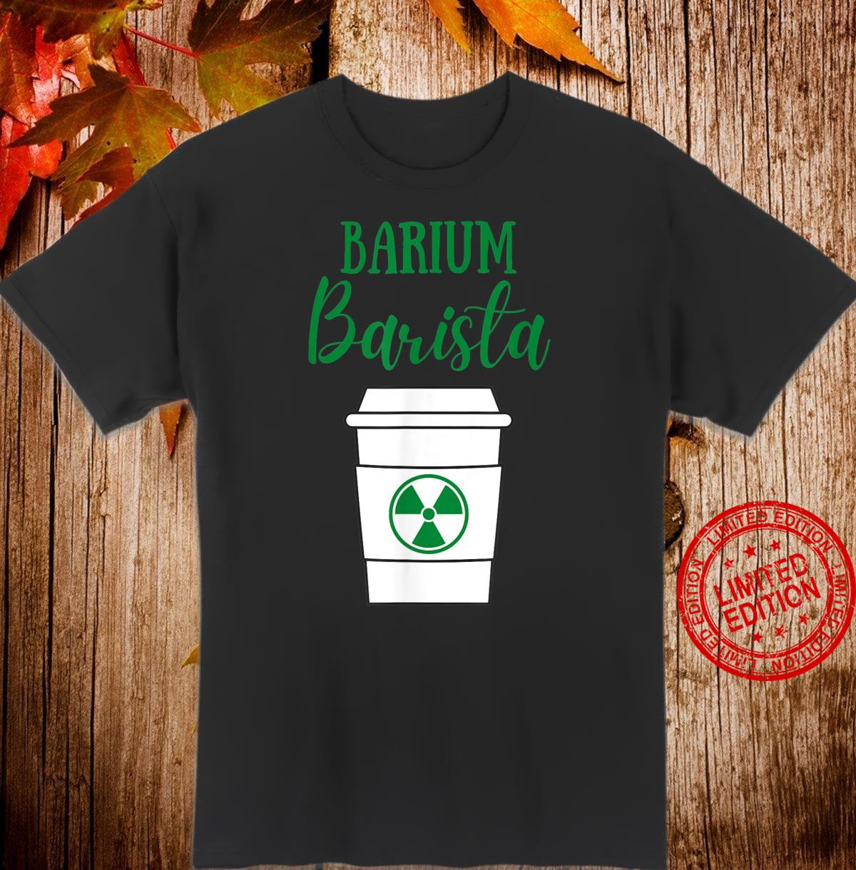 Barium Barista,Cute Rad Tech RT,Radiology Technician Shirt