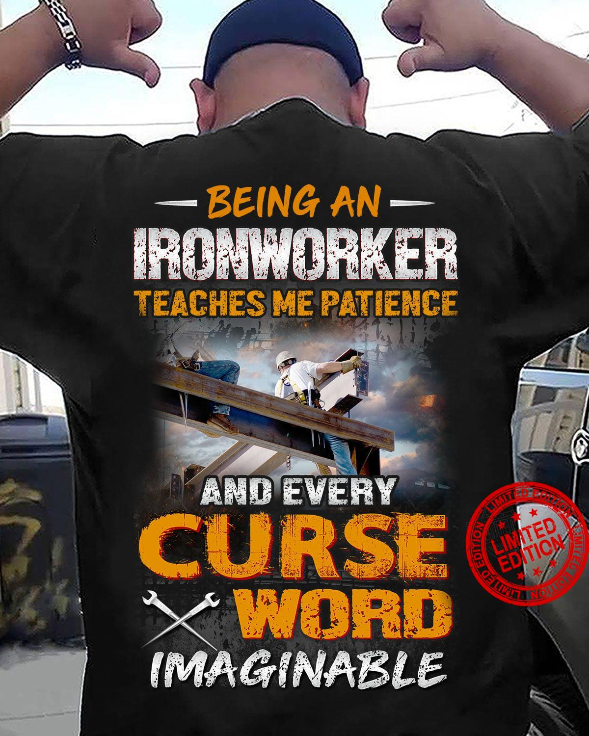 Being An Ironworker Teaches Me Patience And Every Curse Word Shirt