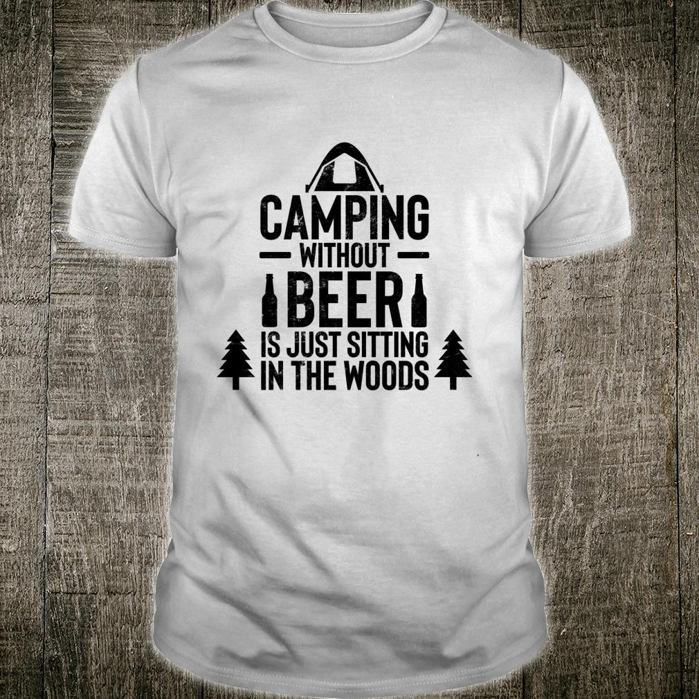 Camping Without Beer Is Just Sitting In the Woods Shirt