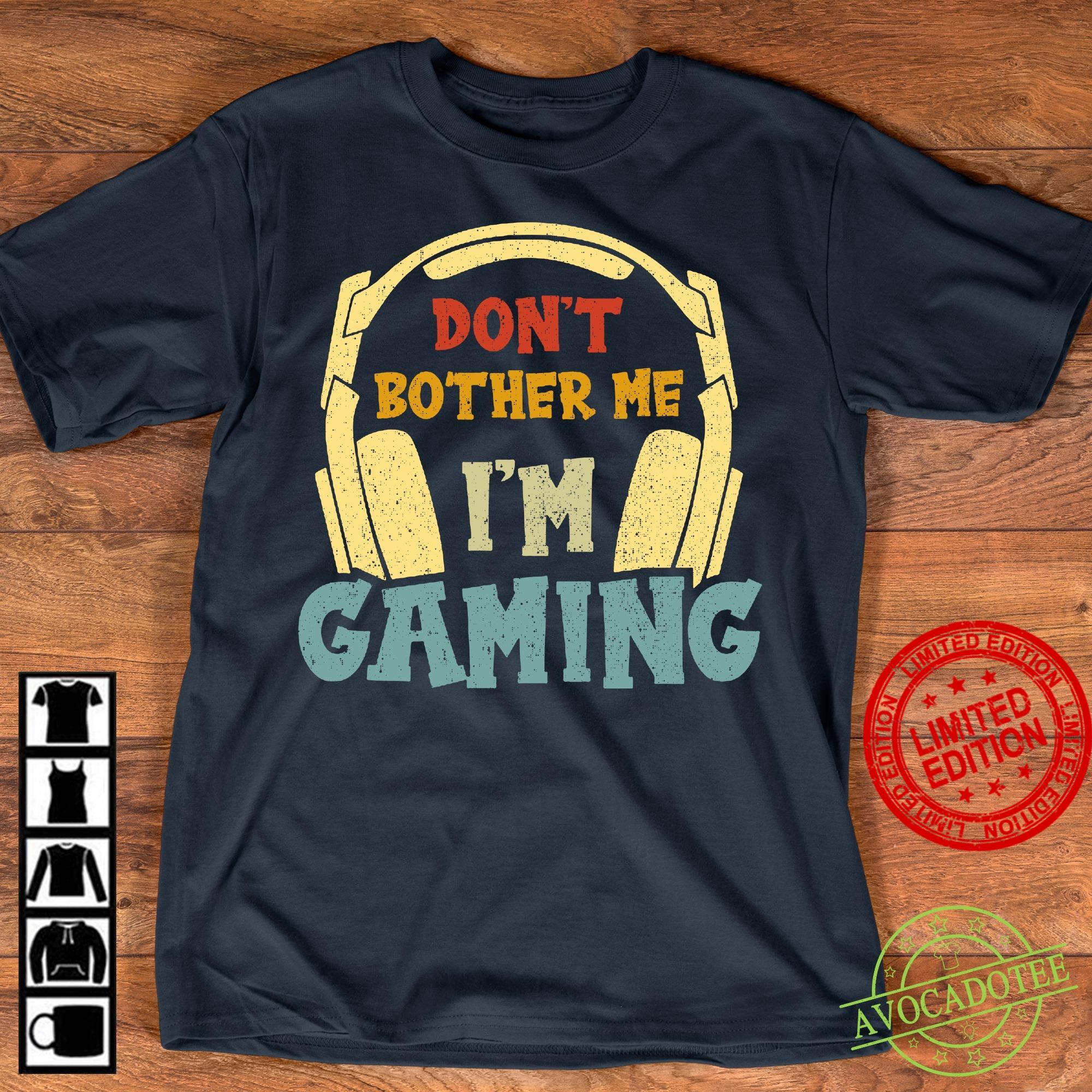 Don't Bother Me I'm Gaming Shirt