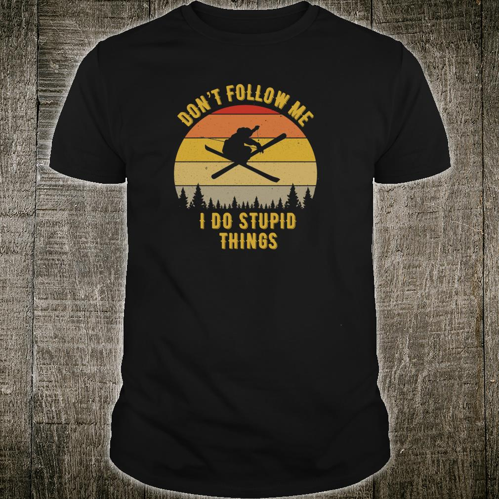 Don't Follow Me I do Stupid Things Skiing Vintage Sun Skier Shirt