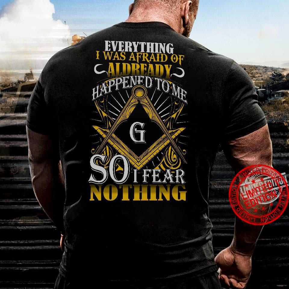 Everything I Was Afraid Of Aldready Happened To Me Mason So I Fear Nothing Shirt