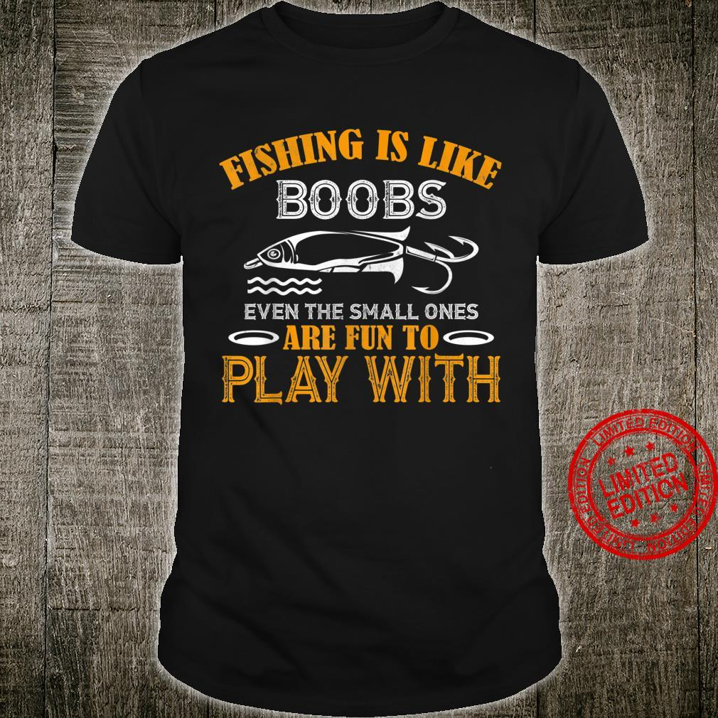 Fishing Is Like Boobs Even The Smell Fisher Man Quote Saying Shirt