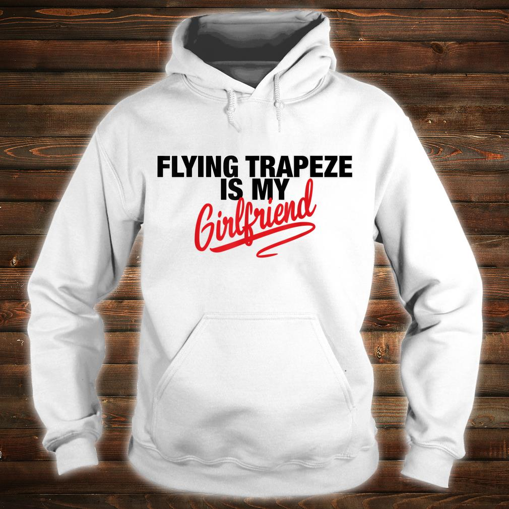 Flying Trapeze Is My Girlfriend Shirt hoodie