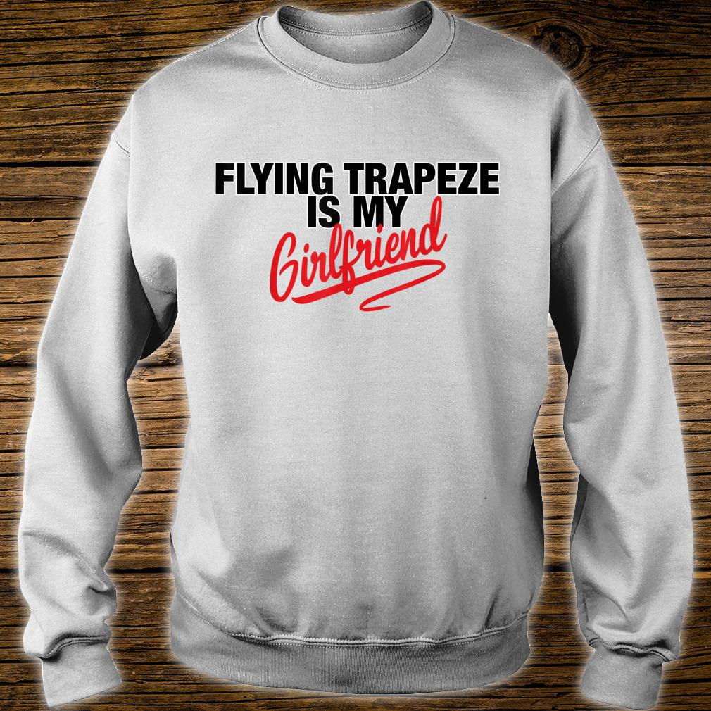 Flying Trapeze Is My Girlfriend Shirt sweater
