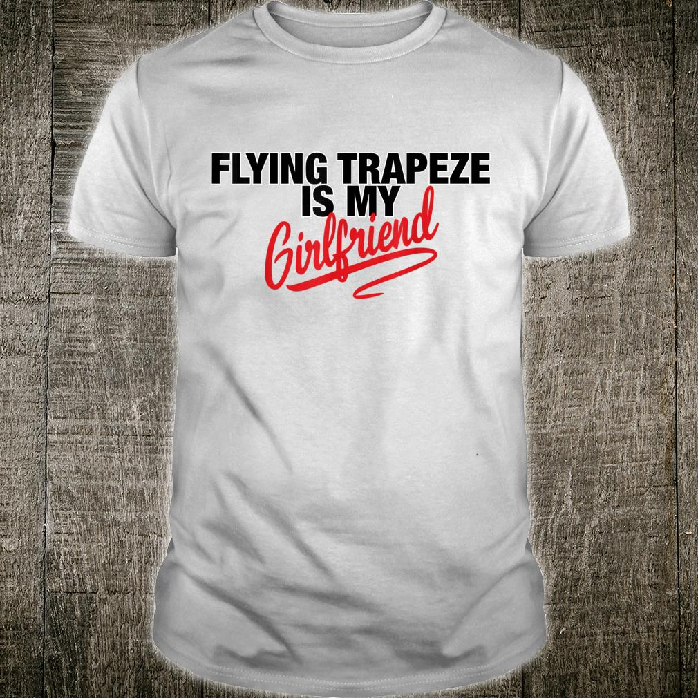 Flying Trapeze Is My Girlfriend Shirt
