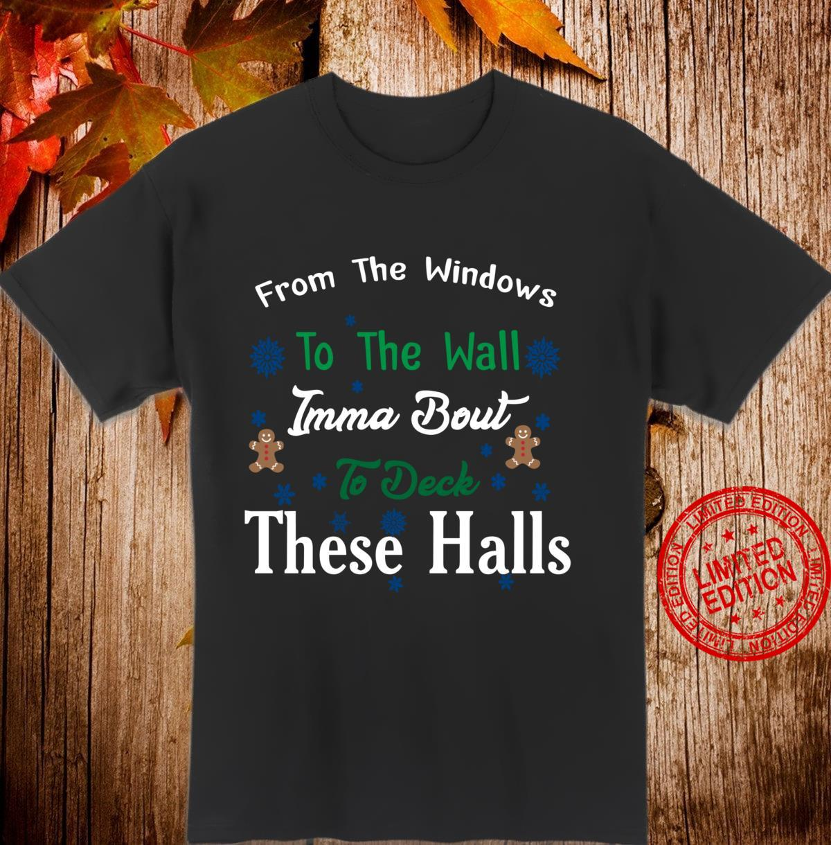 From The Windows To The Wall Imma Bout To Deck These Halls Shirt