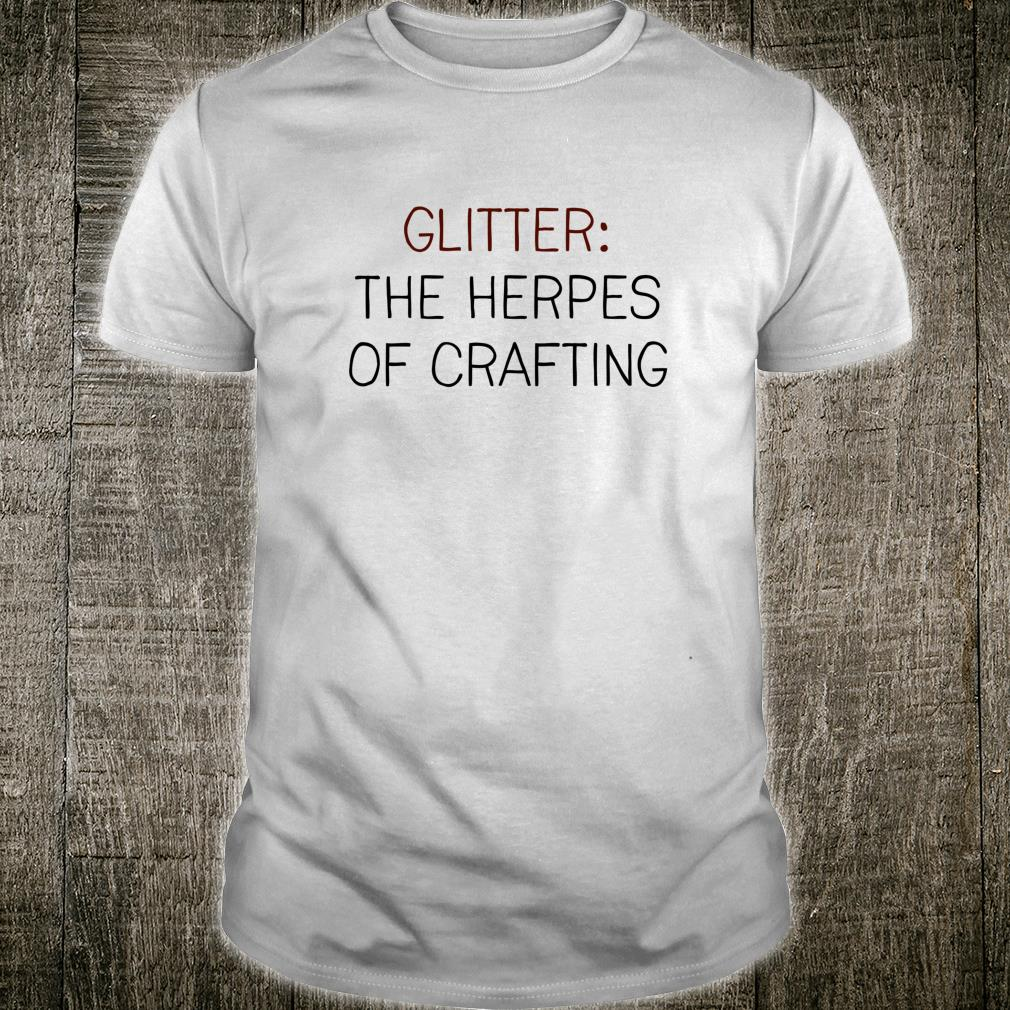 Funny For Crafters Glitter The Herpes Of Crafting Shirt