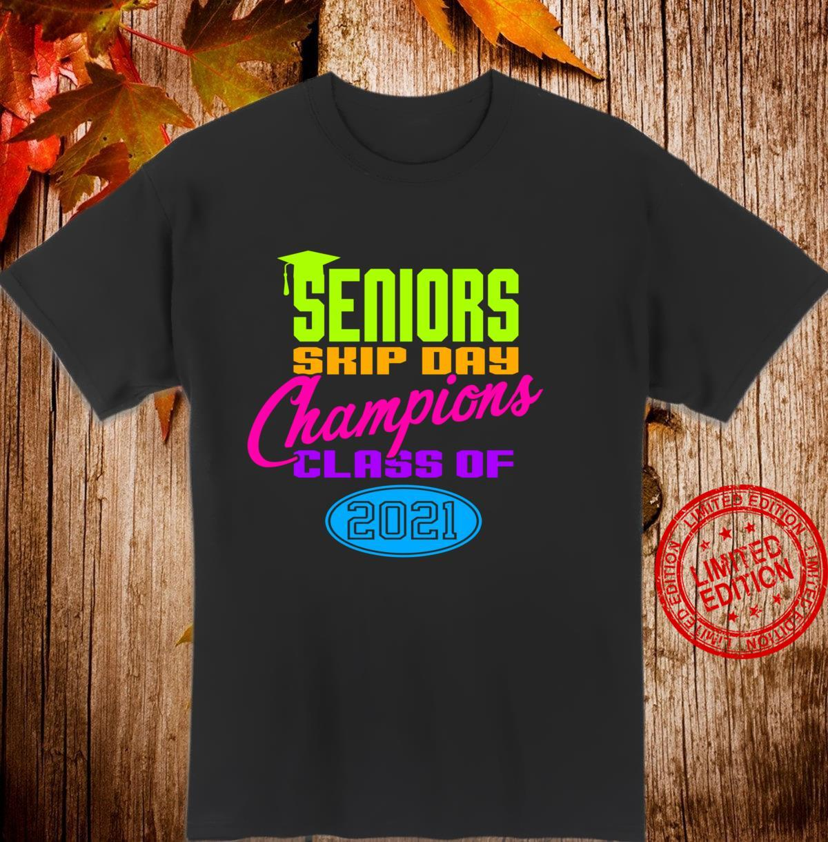 Funny Senior 2021 Skip Day Champions forns Shirt