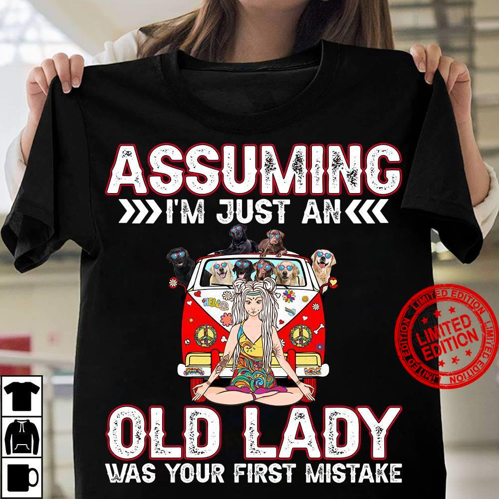 Golden Assuming I'm Just An Old Lady Was Your First Mistake Shirt