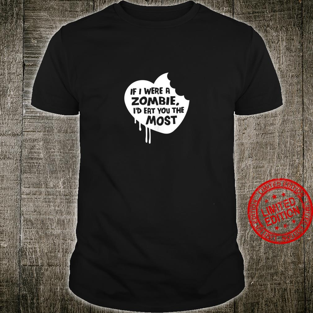 Halloween If I Were A Zombie I'd Eat You The Most Shirt