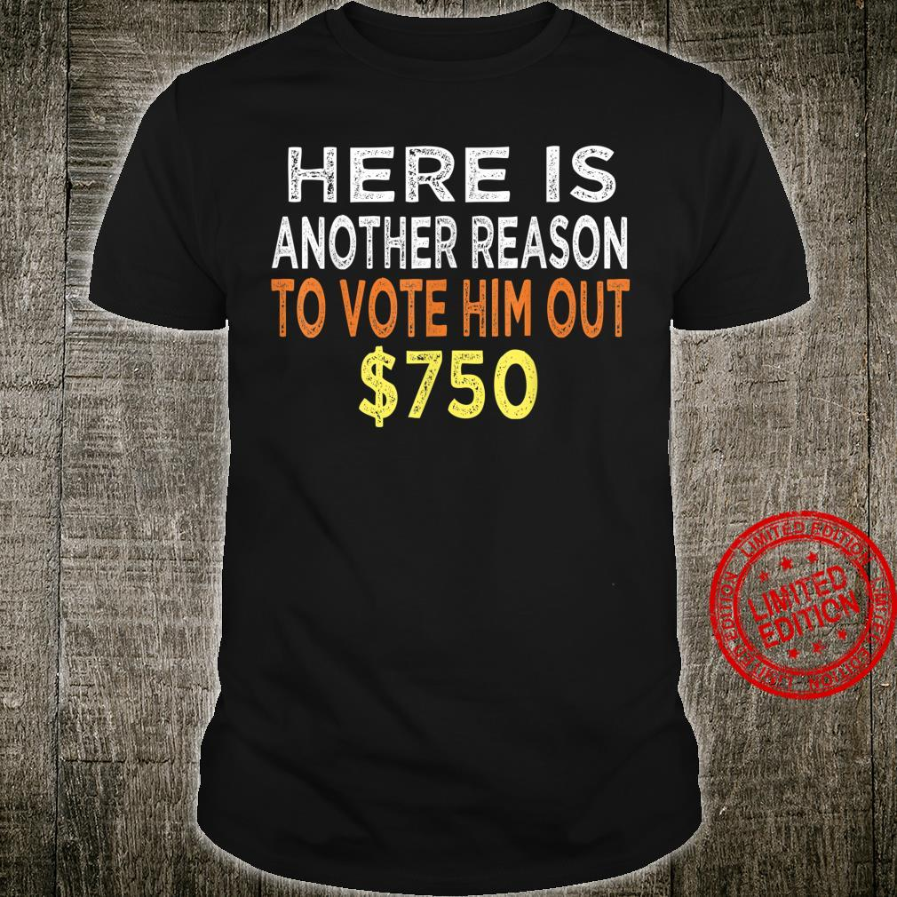 Here Is Another Reason To Vote Him Out $750 Shirt