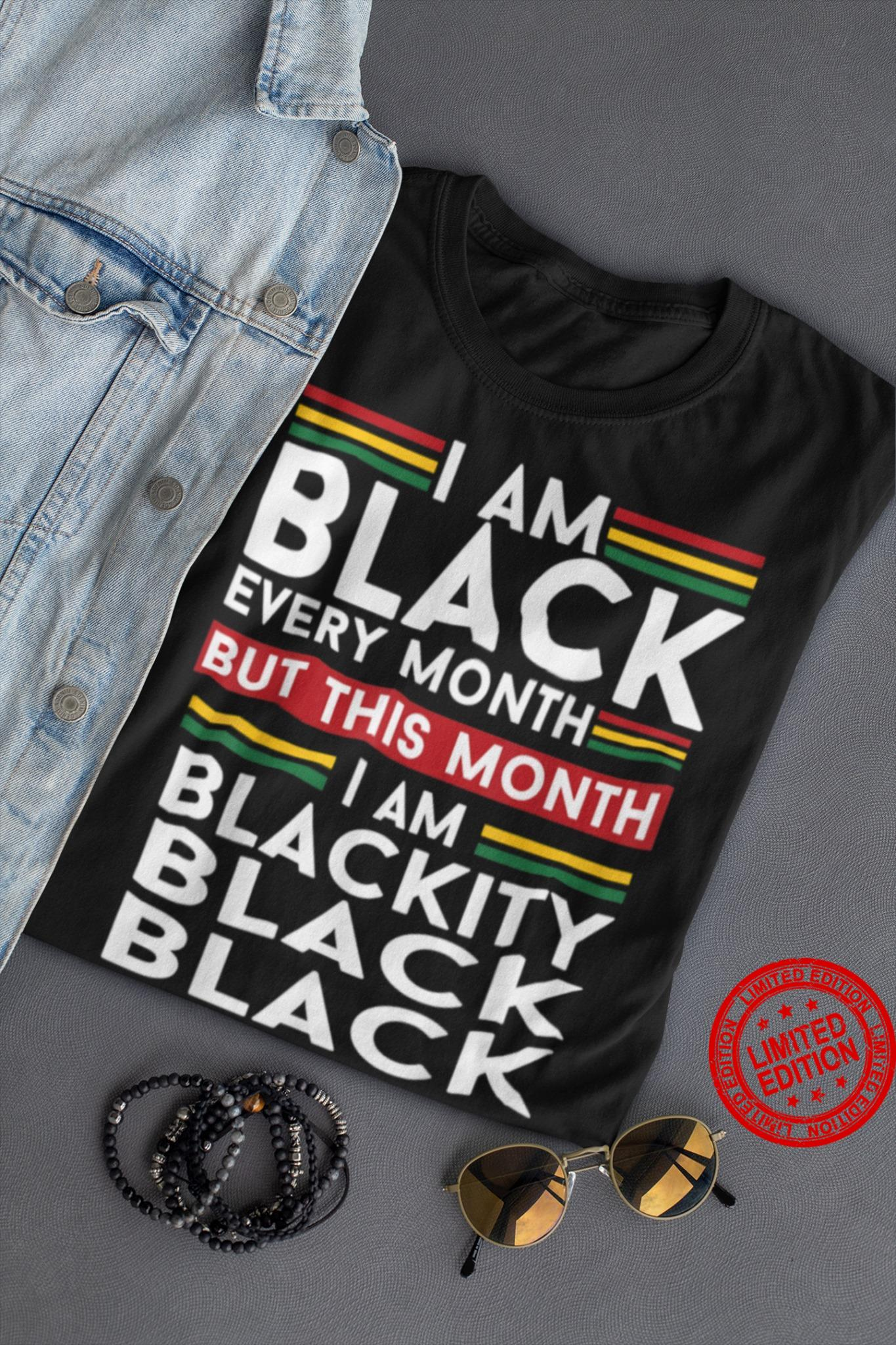 I Am Black Every Month But This Mouth I Am Blackity Shirt