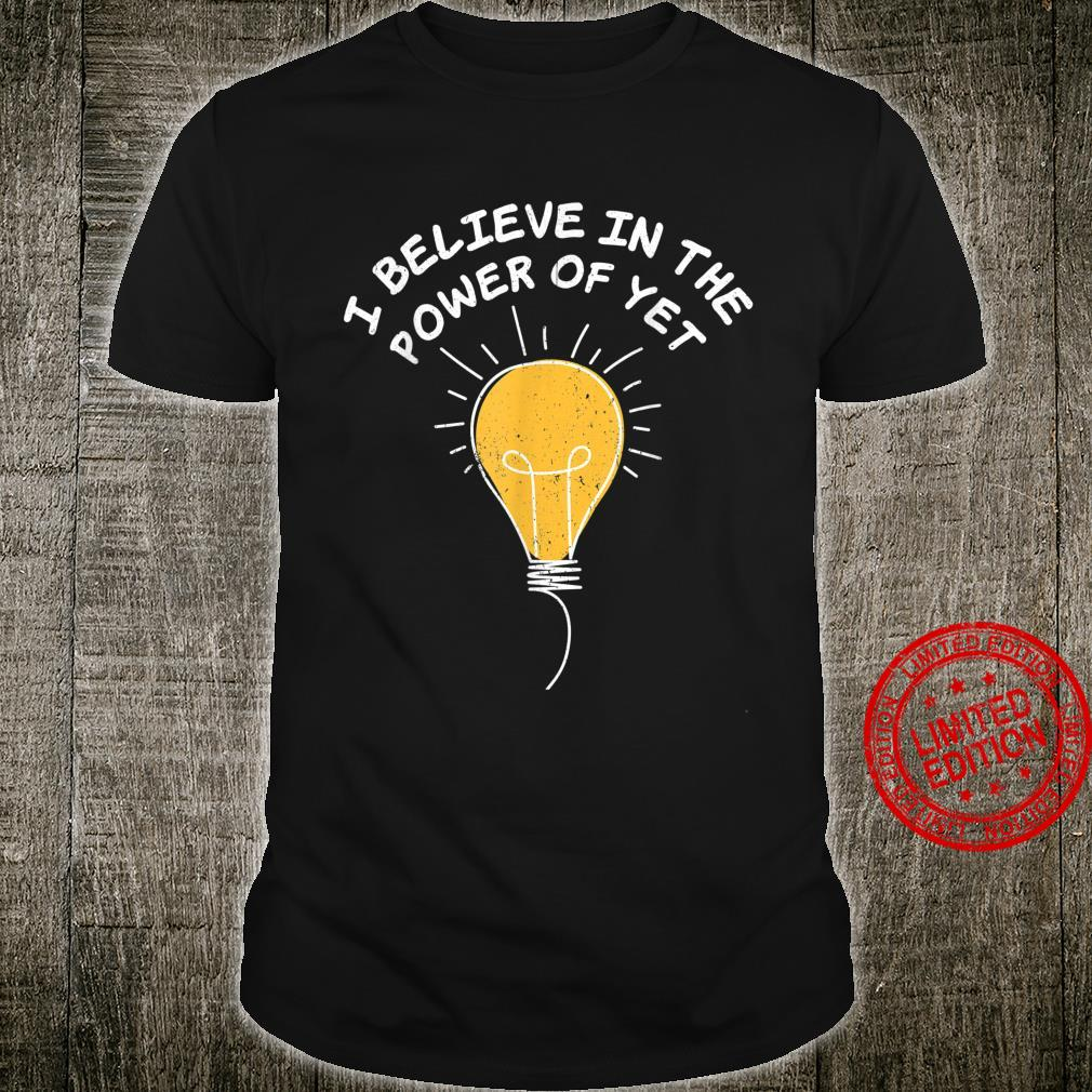 I Believe In The Power Of Yet Back To School Teachers Shirt