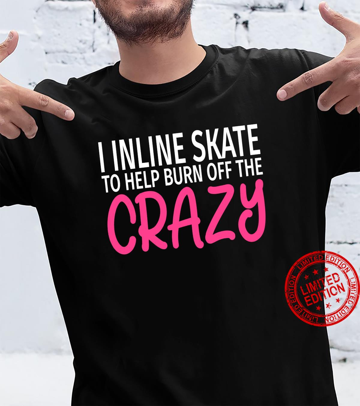 I Inline Skate to Burn Off The Crazy Inline Skater Shirt