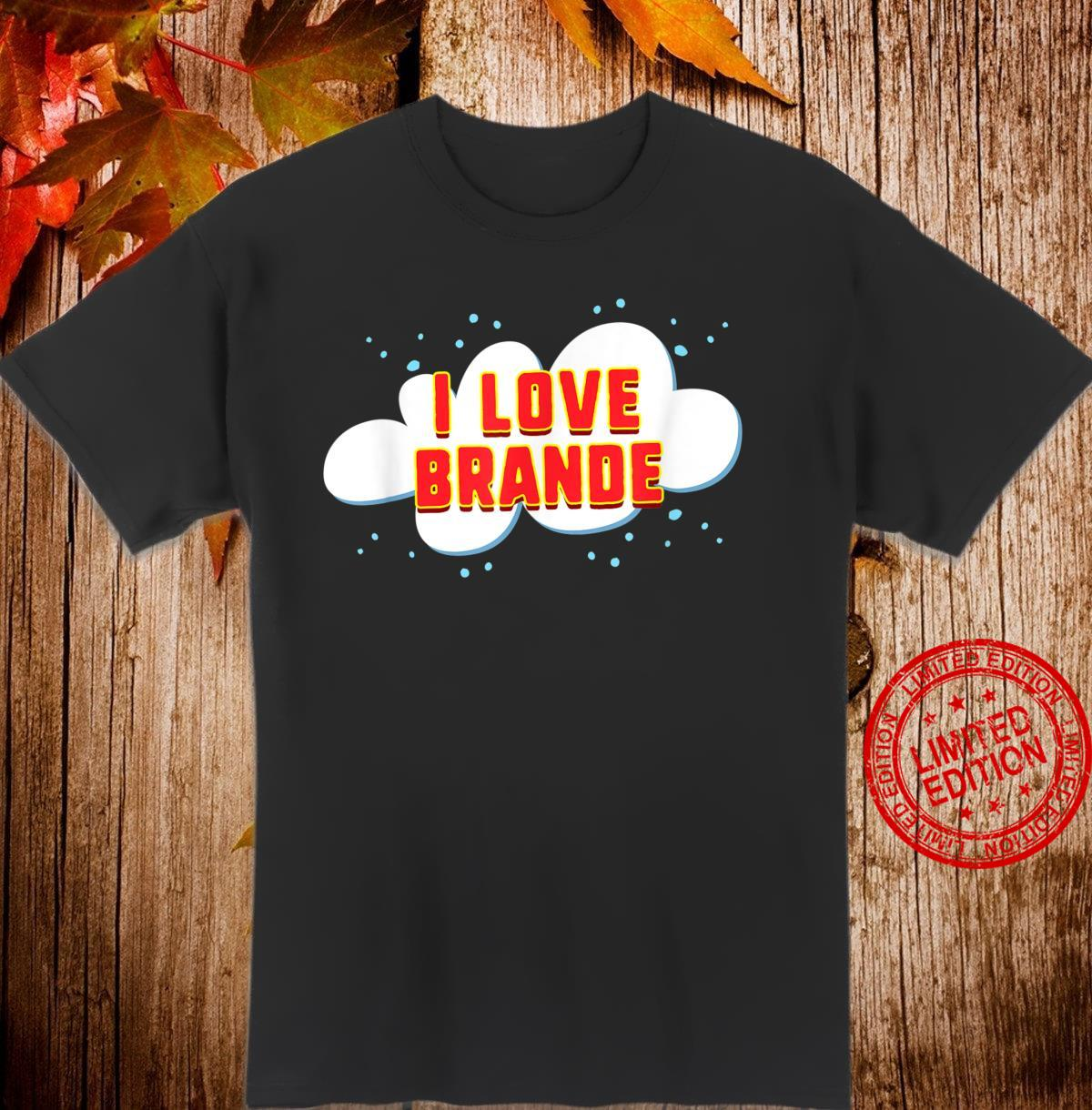 I Love Brande birthday first name Shirt