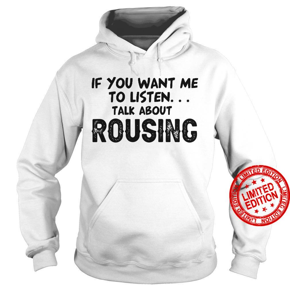 If You Want Me To Listen Talk About Rousing Shirt