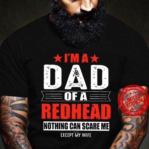 I'm A Dad Of A Redhead Nothing Can Scare Me Shirt