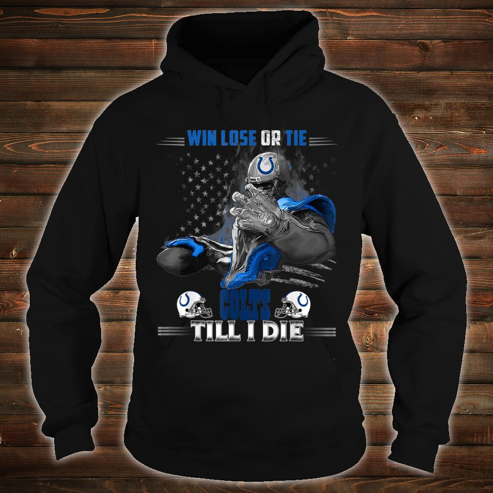IndianapolisColt Win Lose Or Tie Football Shirt hoodie