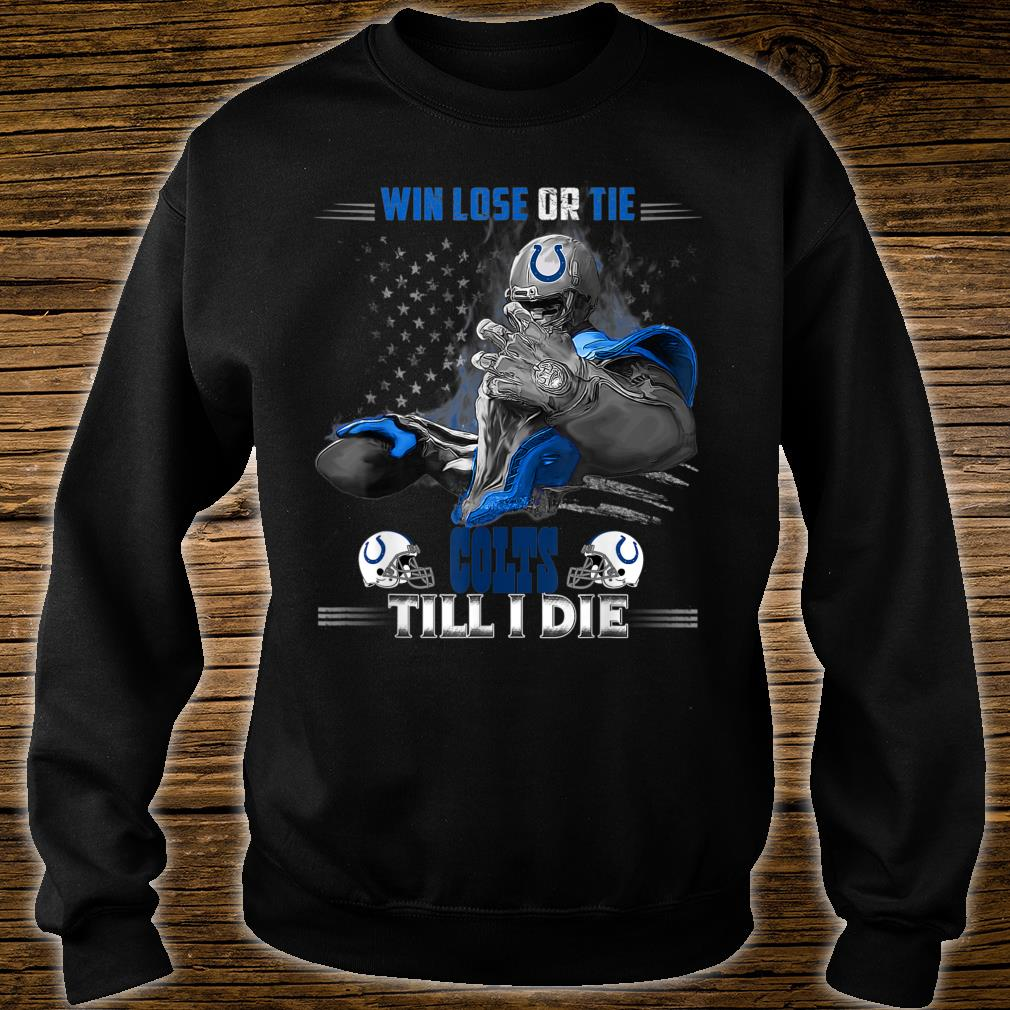 IndianapolisColt Win Lose Or Tie Football Shirt sweater