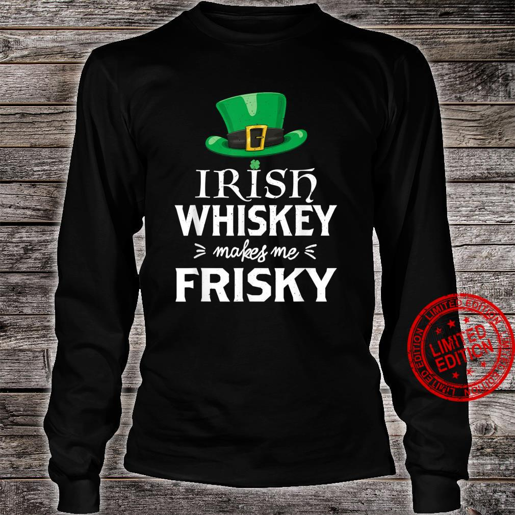 Irish Whiskey Makes Me Frisky St Patrick's Day Shirt long sleeved