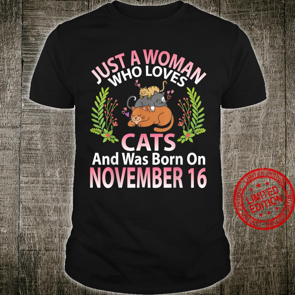 Just A Who Loves Cats And Was Born On November 16th Shirt