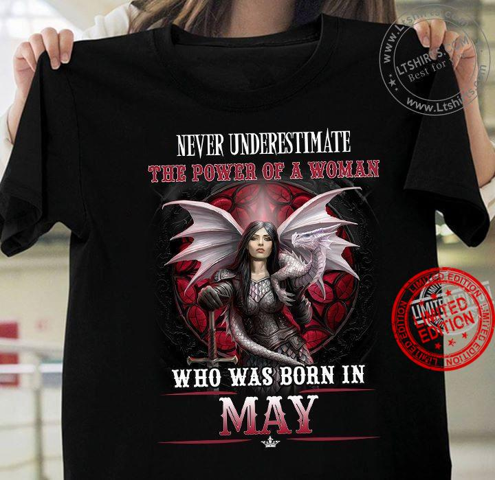 Never Underestimate The Power Of A Woman Who Was Born In May Shirt