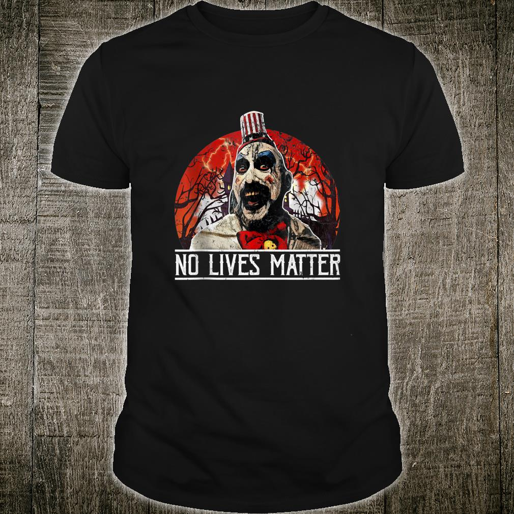 No Lives Matter Love Captain Shirt Spaulding Halloween Shirt