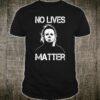 No Lives Matter MichaelMyers Halloween Movie Horror Shirt