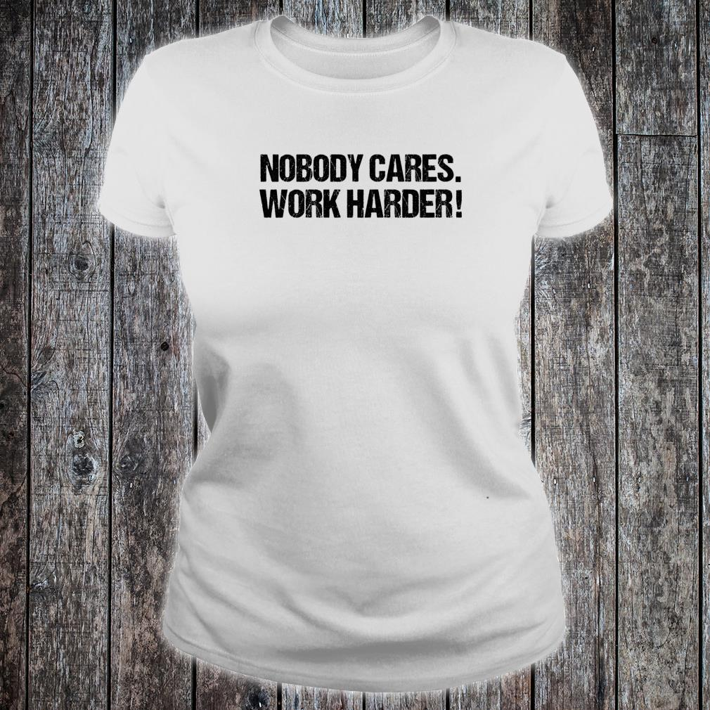Nobody Cares Work Harder Motivational Workout Fitness Gym Shirt ladies tee