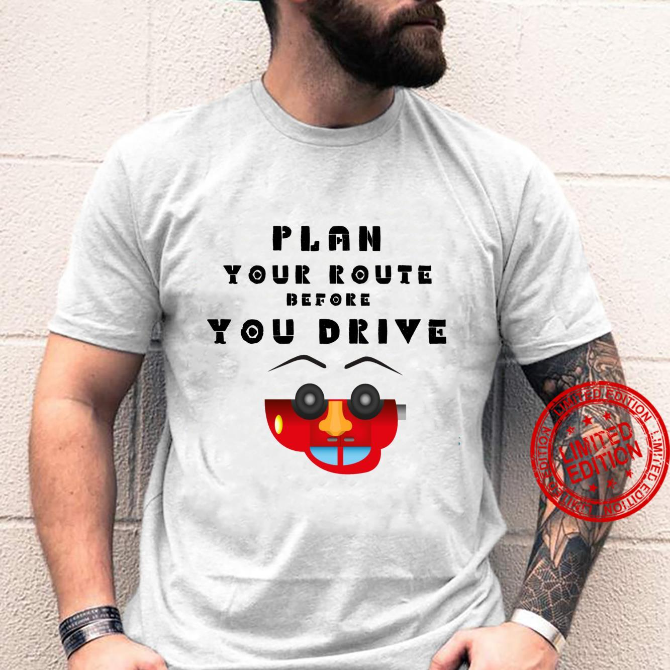 Plan Your Route Before You Drive Shirt