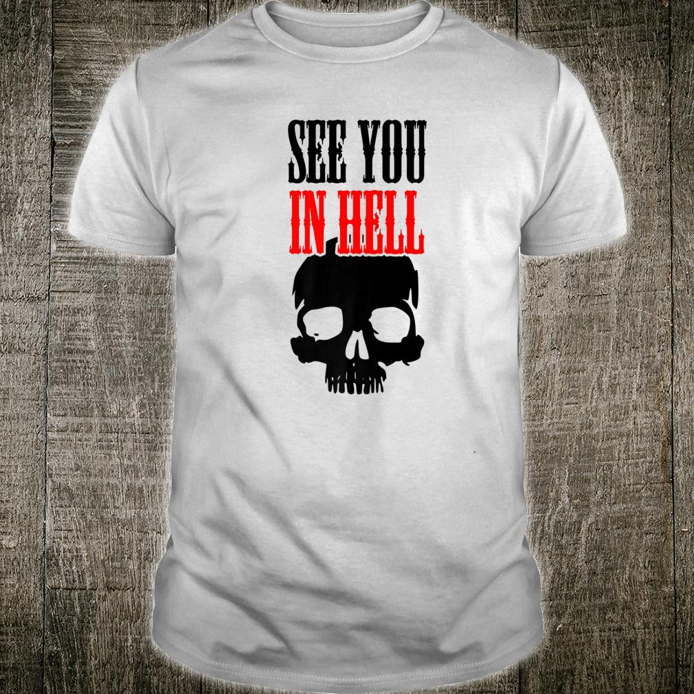 See You In Hell Sarcastic Gothic Skull Shirt