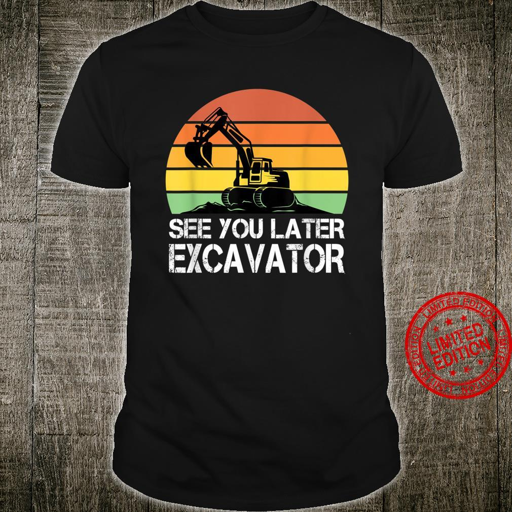 See You Later Excavator Toddler Boy Operator Driver Shirt
