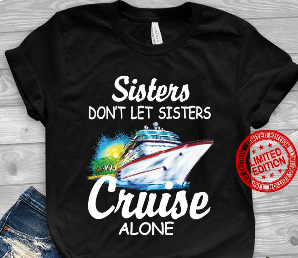 Sisters Don't Let Sisters Cruise Alone Shirt