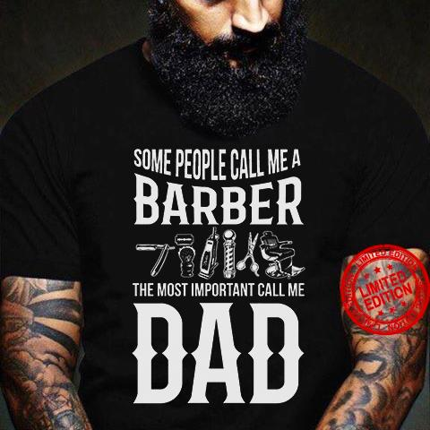 Some People Call Me A Barber The Most Important Call Me Dad Shirt