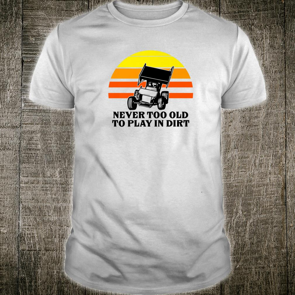Sprint Car Racing Never Too Old Play Dirt Track Race Fan Shirt