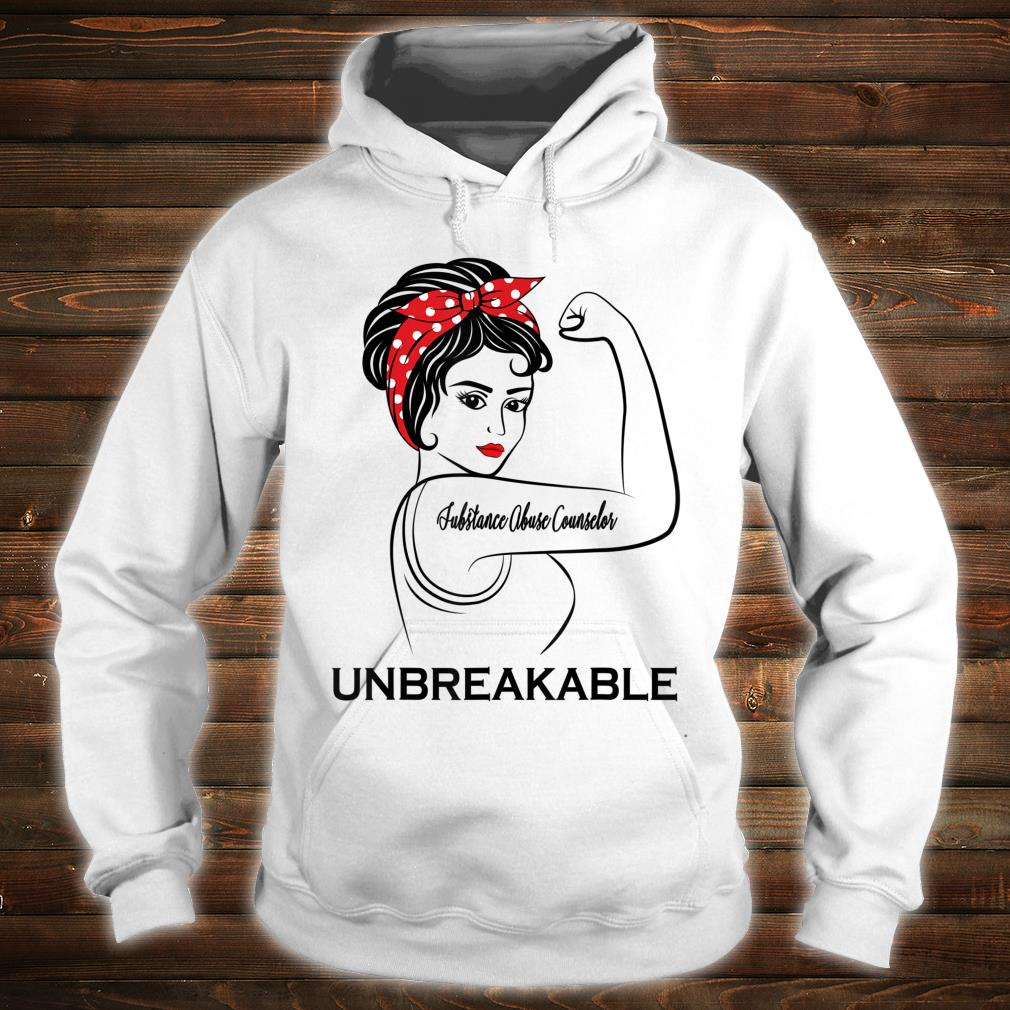 Substance Abuse Counselor Unbreakable Job Title Shirt hoodie