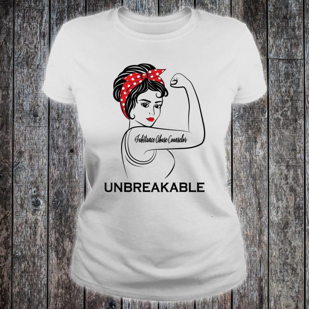 Substance Abuse Counselor Unbreakable Job Title Shirt ladies tee