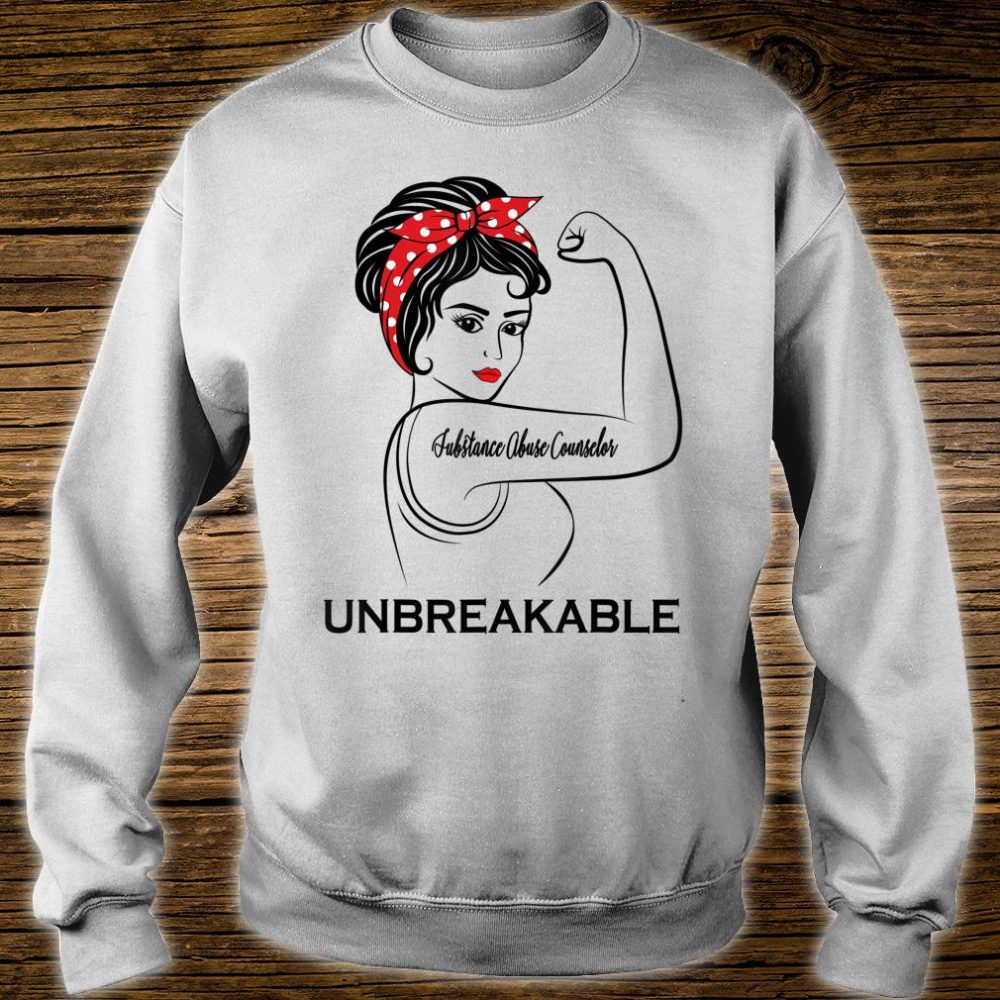 Substance Abuse Counselor Unbreakable Job Title Shirt sweater