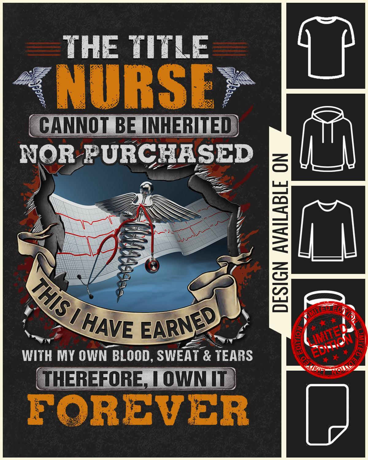 The Little Nurse Cannot Be Inherited Not Purchased This I Have Earned Shirt
