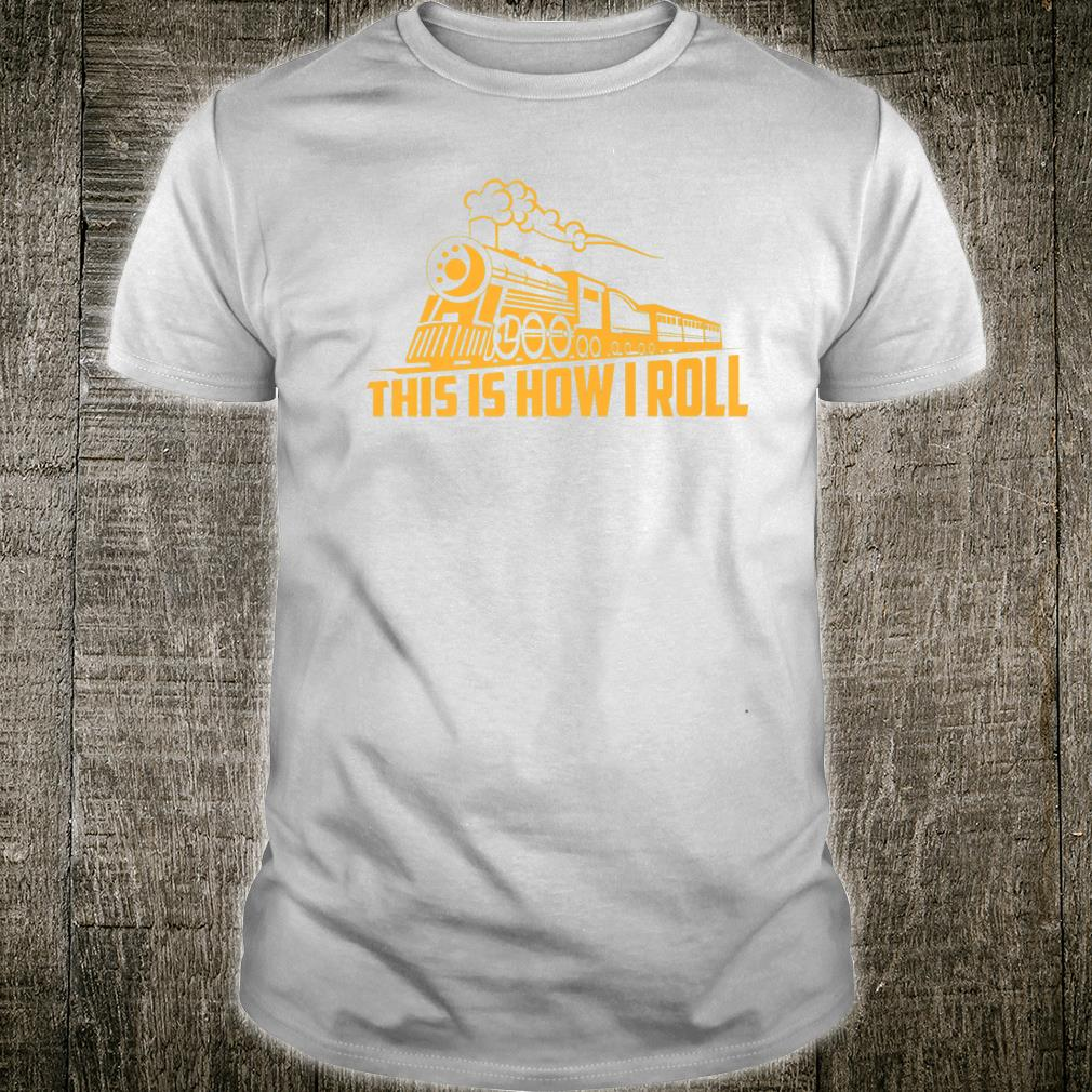 This Is How I Roll Railway Locomotives Shirt