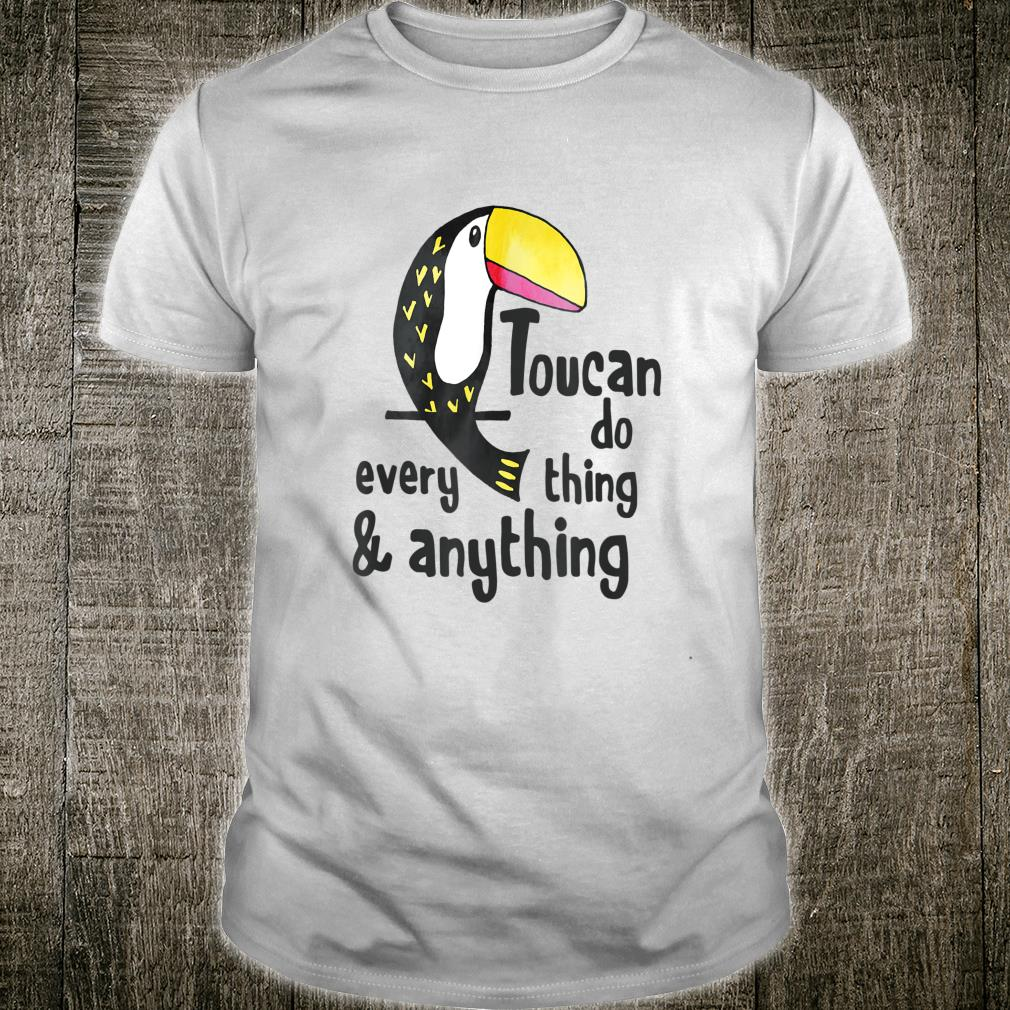 Toucan Do Every Thing & Anything Shirt