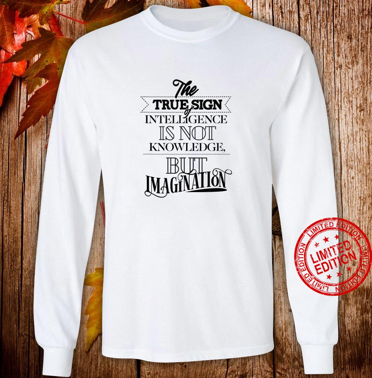 True Sign Of Intelligence Is Not Knowledge But Imagination Shirt long sleeved