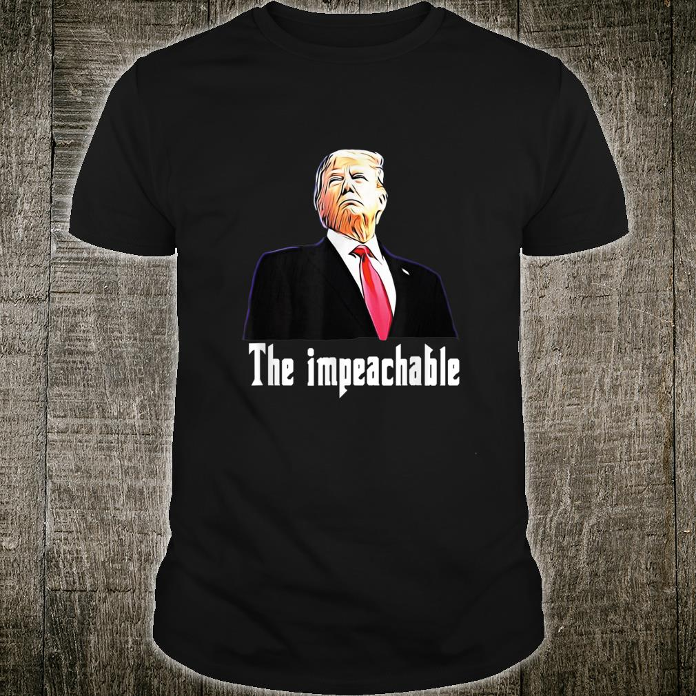 Trump Is My President, You Can't Impeach Him Shirt