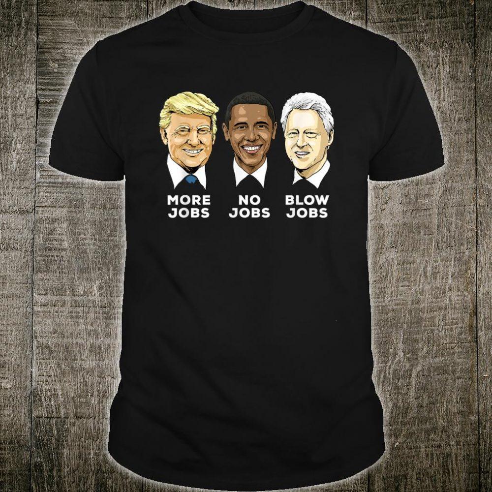 Trump More Jobs Obama No Jobs Bill Clinton Blow Jobs Shirt