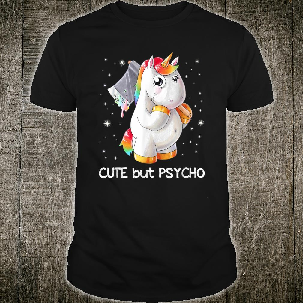 Unicorn cute but psycho very beautiful Shirt