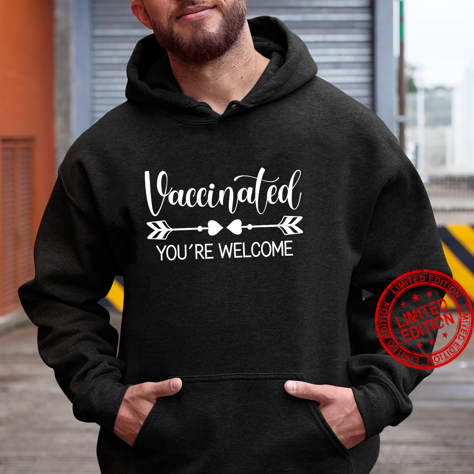 Vaccinated You're Welcome Pro Vaccine Vaccination Shirt hoodie