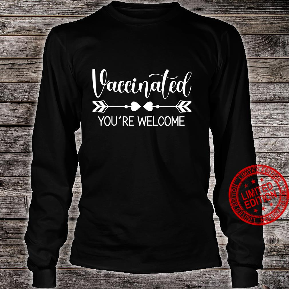 Vaccinated You're Welcome Pro Vaccine Vaccination Shirt long sleeved