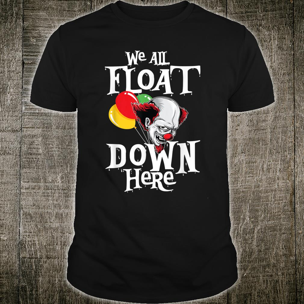 We All Float Down Here Halloween Scary Clown Balloon Shirt